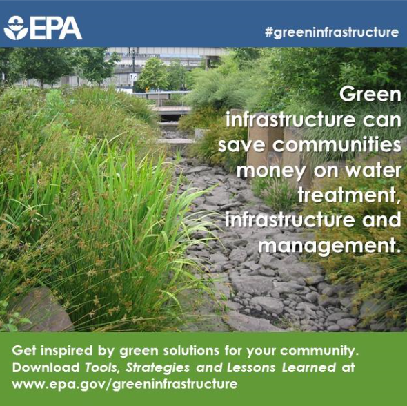 According to the EPA, Green Infrastructure can save communities money on water treatment, infrastruc